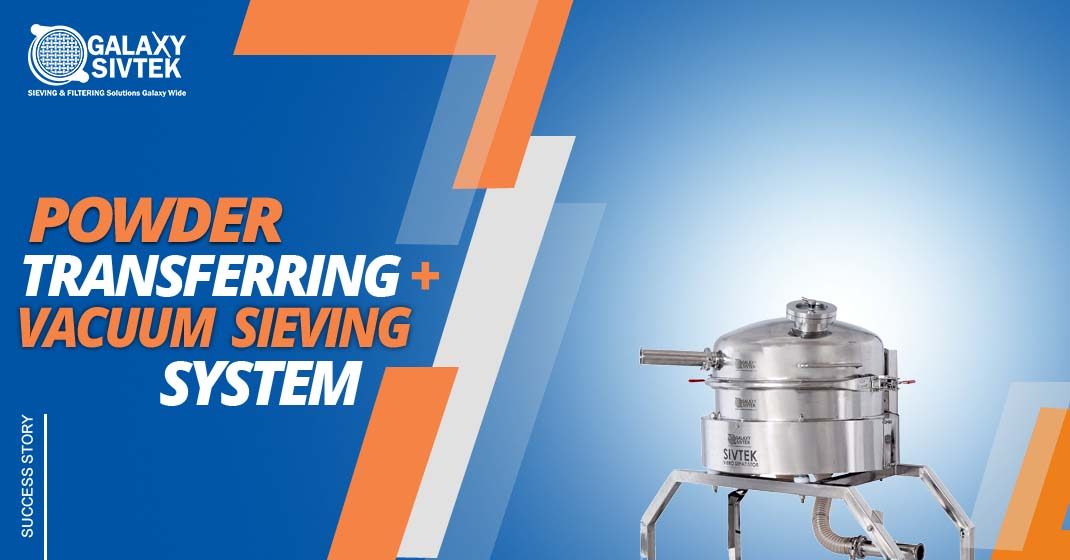 Success Story – Powder Transferring With Vacuum Sieving System
