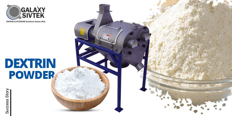 How SIVTEK Roto Sifter Assisted the Dextrin Manufacturer to Increase Profitability