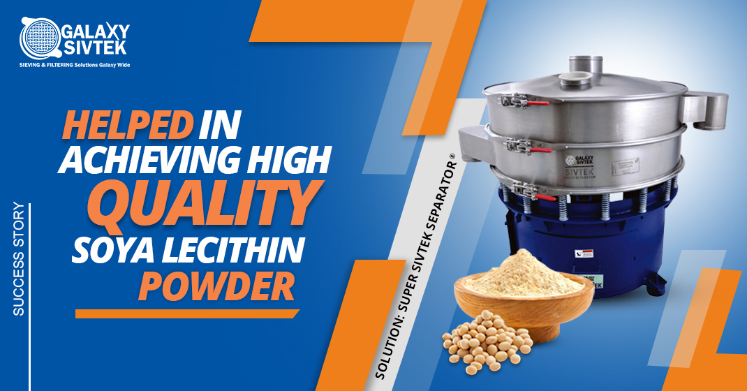 Success Story - Helped in Achieving High Quality Soy Lecithin Powder