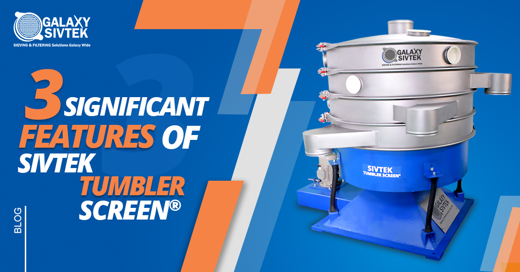 3 significant features of Sivtek Tumbler Screen®