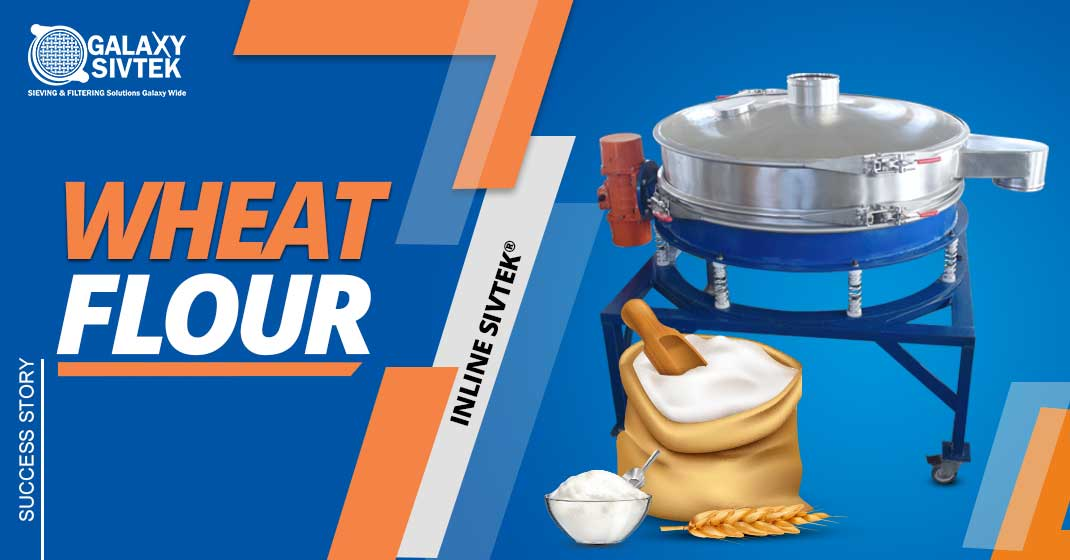 Inline-Sifter for screening Wheat Flour